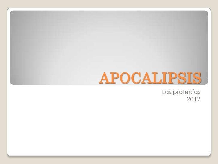 APOCALIPSIS<br />Las profecías<br />2012<br />