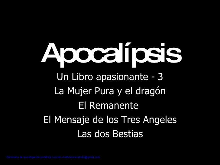 Apocalípsis Un Libro apasionante - 3 La Mujer Pura y el dragón El Remanente  El Mensaje de los Tres Angeles Las dos Bestias