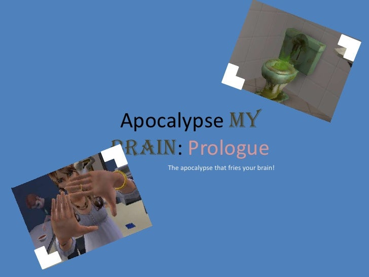 Apocalypse My Brain: Prologue<br />The apocalypse that fries your brain!<br />