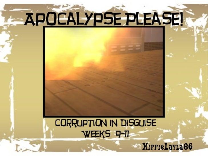 Apocalypse Please! HippieLayla86 Corruption in Disguise Weeks  9-11