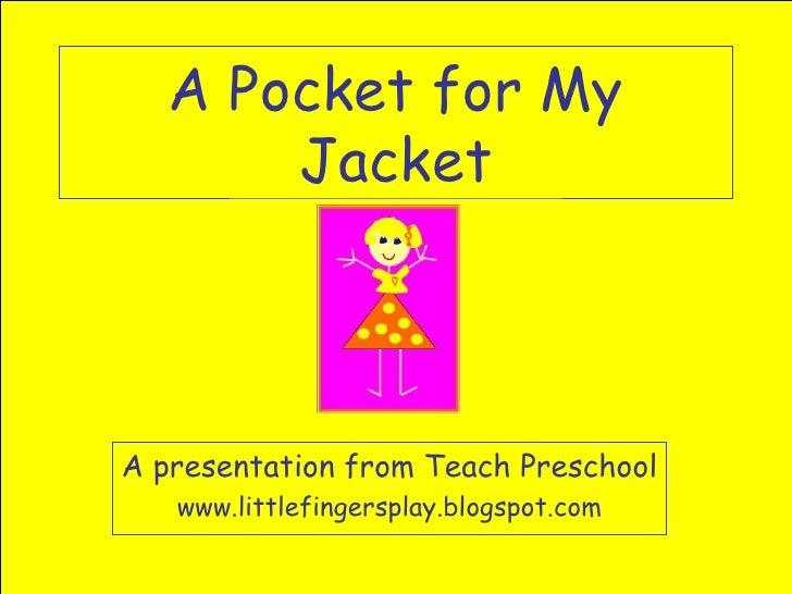 A Pocket for My Jacket A presentation from Teach Preschool www.littlefingersplay.blogspot.com