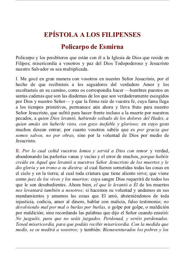 EPÍSTOLA A LOS FILIPENSES Policarpo de Esmirna Policarpo y los presbíteros que están con él a la Iglesia de Dios que resid...