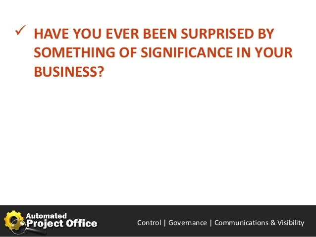  HAVE YOU EVER BEEN SURPRISED BY  SOMETHING OF SIGNIFICANCE IN YOUR  BUSINESS?               Control | Governance | Enabl...