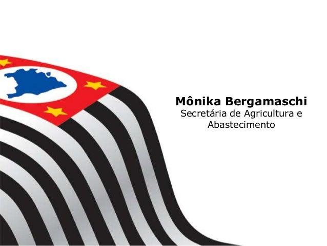 Mônika BergamaschiSecretária de Agricultura e     Abastecimento