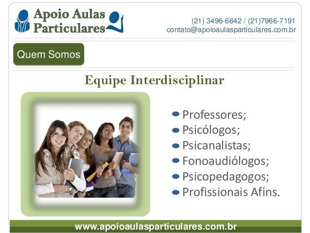 Equipe Interdisciplinar (21) 3496-6642 / (21)7966-7191 contato@apoioaulasparticulares.com.br Professores; Psicólogos; Psic...