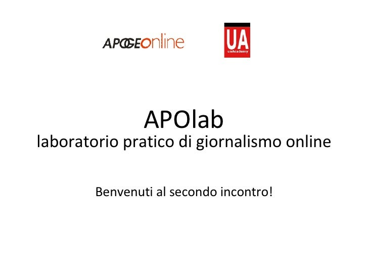 APOlab laboratorio pratico di giornalismo online Benvenuti al secondo incontro!