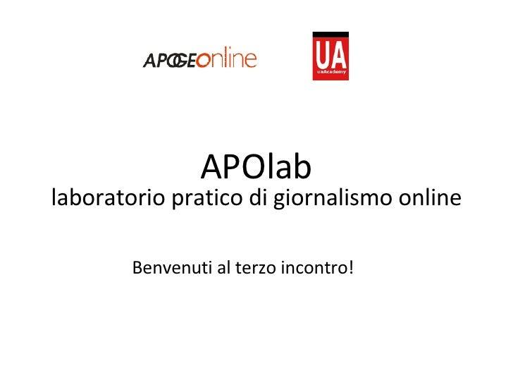 APOlab laboratorio pratico di giornalismo online Benvenuti al terzo incontro!