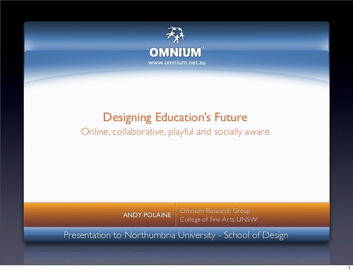 www.omnium.net.au              Designing Education's Future     Online, collaborative, playful and socially aware         ...