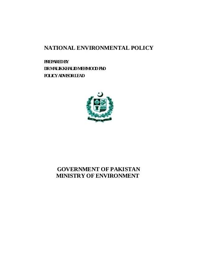 NATIONAL ENVIRONMENTAL POLICYPREPAREDBYDRMALIKKHALIDMEHMOOD PhDPOLICYADVISORLEAD     GOVERNMENT OF PAKISTAN     MINISTRY O...