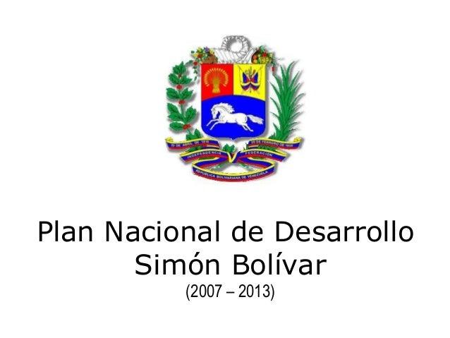 Plan Nacional de Desarrollo       Simón Bolívar          (2007 – 2013)                              1