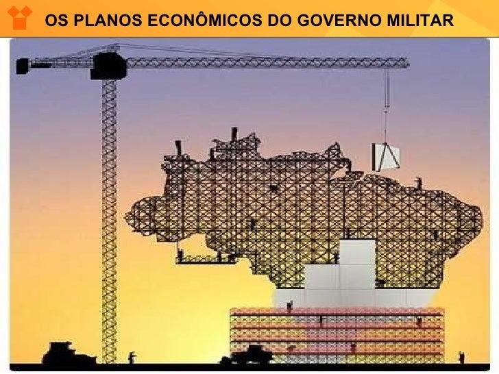OS PLANOS ECONÔMICOS DO GOVERNO MILITAR