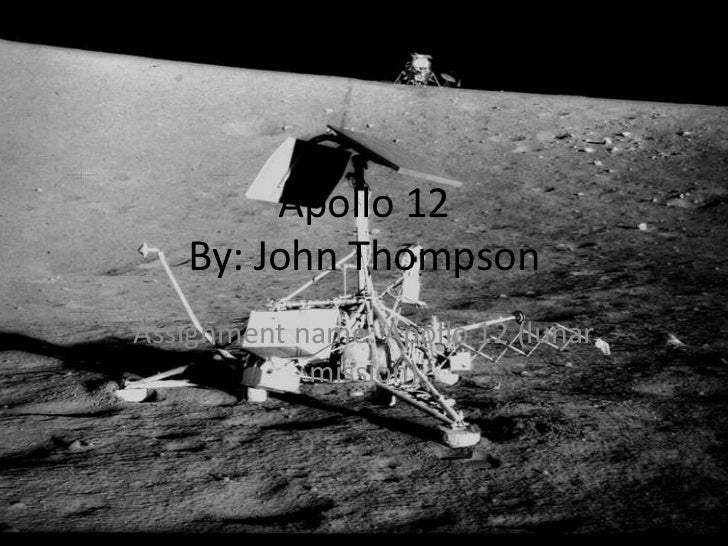 Apollo 12   By: John ThompsonAssignment name: Apollo 12 (lunar            mission)