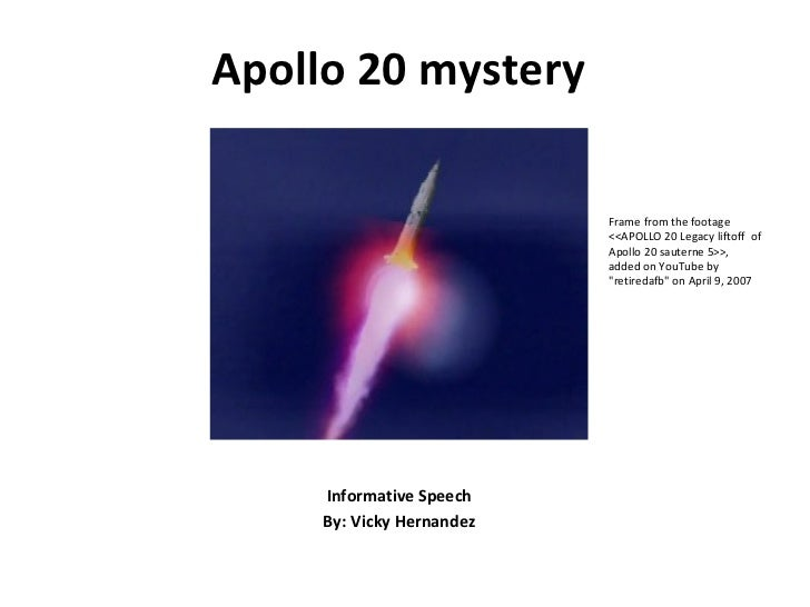 Apollo 20 mystery Informative Speech By: Vicky Hernandez Frame from the footage  <<APOLLO 20 Legacy liftoff  of Apollo 20 ...