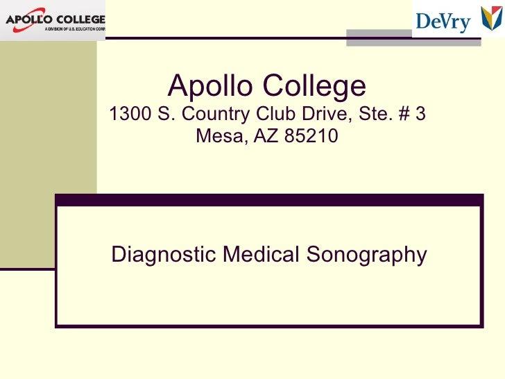 Diagnostic Medical Sonography Apollo College 1300 S. Country Club Drive, Ste. # 3 Mesa, AZ 85210