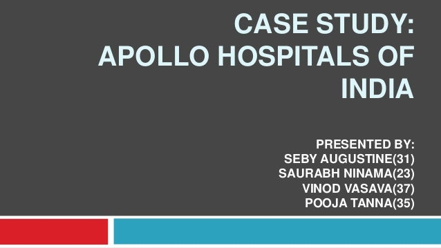 CASE STUDY:APOLLO HOSPITALS OF              INDIA               PRESENTED BY:           SEBY AUGUSTINE(31)          SAURAB...