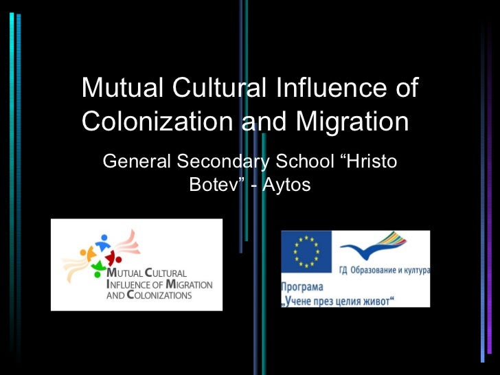 """Mutual Cultural Influence ofColonization and Migration General Secondary School """"Hristo          Botev"""" - Aytos"""