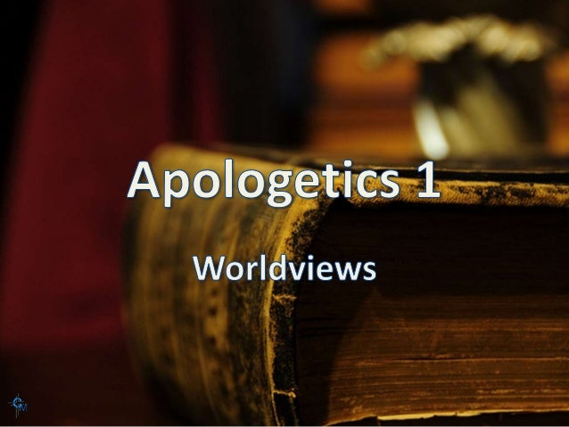 Apologetics 1 Lesson 3 Worldviews and Presuppositions
