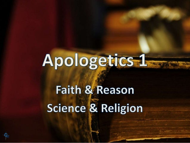 Apologetics 1 Lesson 5 Faith and Reason and Science and Religion