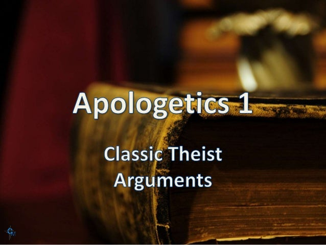 Apologetics 1 Lesson 7 Classic Theist Arguments