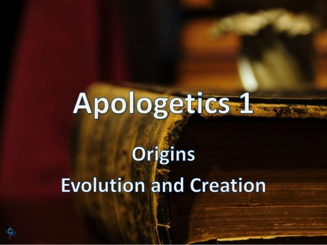 Apologetics 1 Lesson 10 Origins: Evolution and Creation