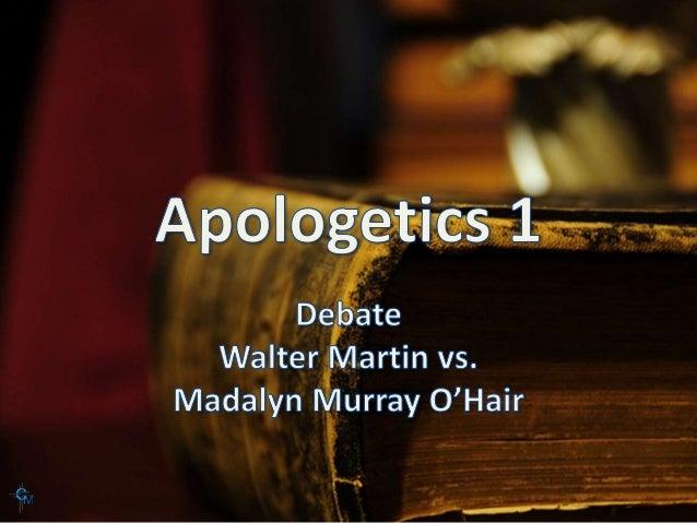 Apologetics 1 Lesson 11 Walter Martin and Madalyn Murray O'Hair debate