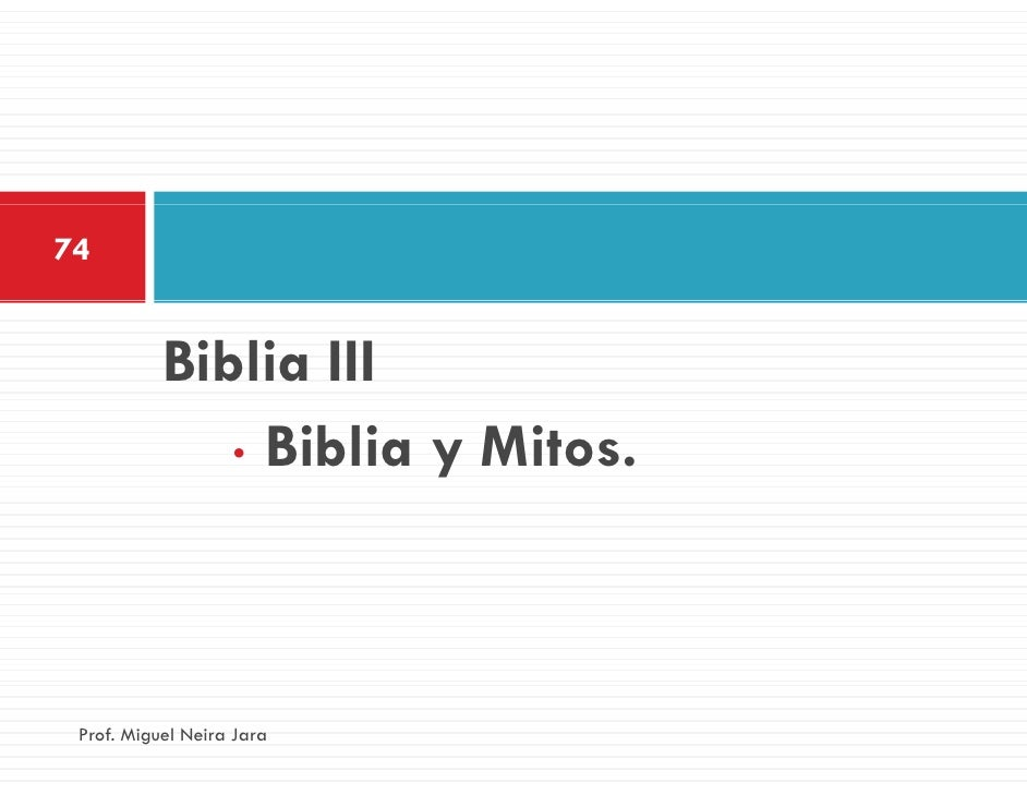 74           Biblia III              • Biblia y Mitos. Prof. Miguel Neira Jara