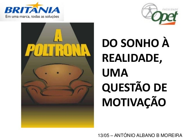 13/05 – ANTÓNIO ALBANO B MOREIRA DO SONHO À REALIDADE, UMA QUESTÃO DE MOTIVAÇÃO