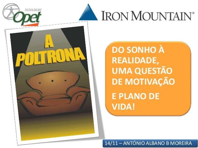 14/11 – ANTÓNIO ALBANO B MOREIRA DO SONHO À REALIDADE, UMA QUESTÃO DE MOTIVAÇÃO E PLANO DE VIDA!