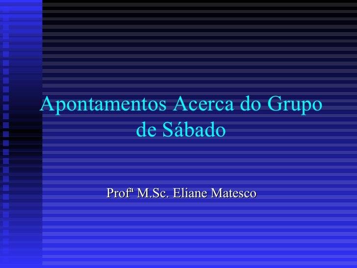 Apontamentos Acerca do Grupo de Sábado Profª M.Sc. Eliane Matesco