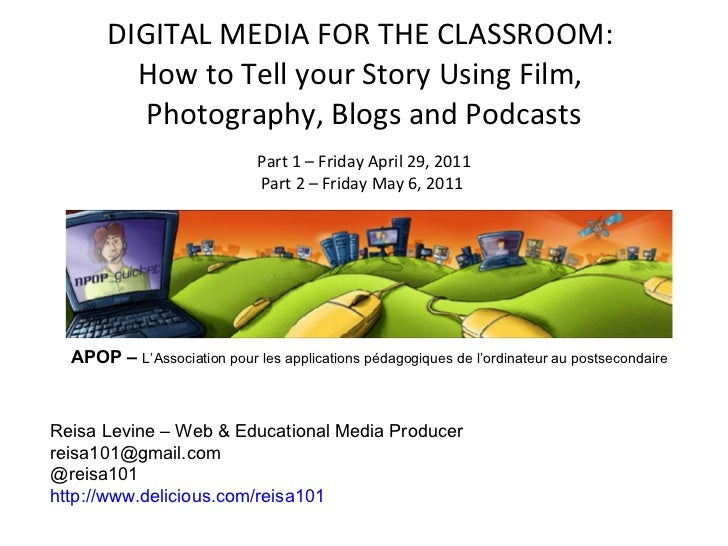 DIGITAL MEDIA FOR THE CLASSROOM:  How to Tell your Story Using Film,  Photography, Blogs and Podcasts   Part 1 – Friday Ap...