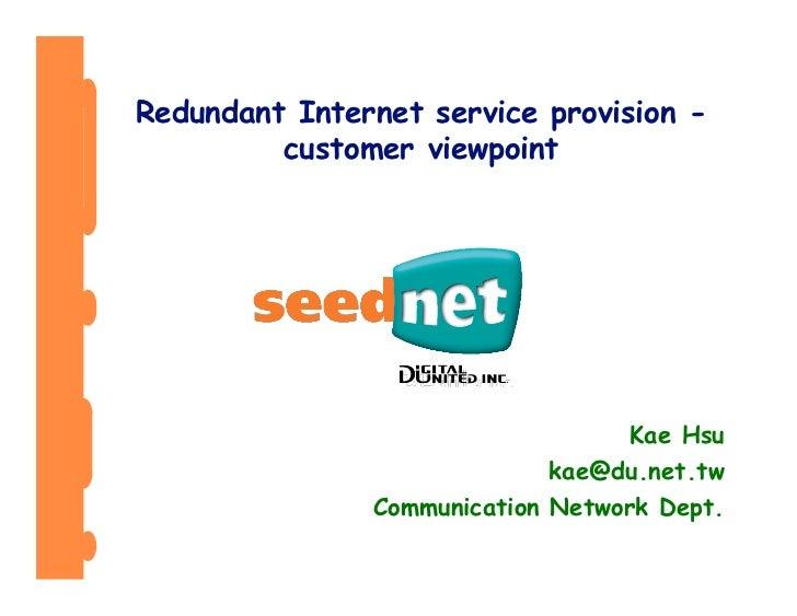 Redundant Internet service provision -          customer viewpoint                                        Kae Hsu         ...