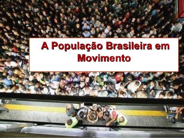 A População Brasileira emA População Brasileira em MovimentoMovimento