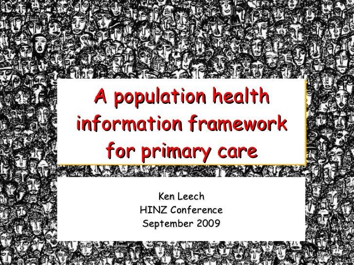 A population health information framework for primary care Ken Leech HINZ Conference September 2009