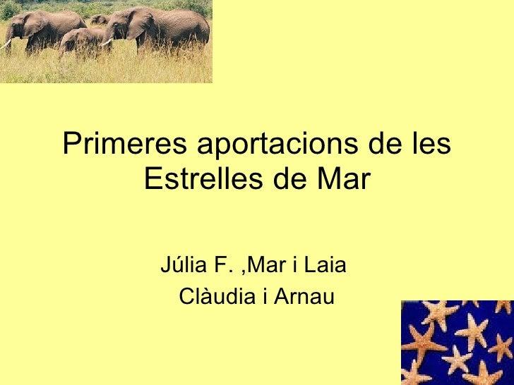 Primeres aportacions de les Estrelles de Mar Júlia F. ,Mar i Laia  Clàudia i Arnau