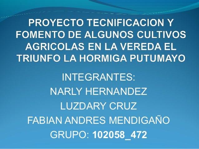 INTEGRANTES:    NARLY HERNANDEZ      LUZDARY CRUZFABIAN ANDRES MENDIGAÑO    GRUPO: 102058_472