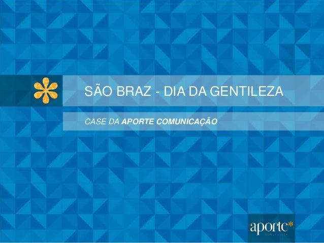 SÃO BRAZ - DIA DA GENTILEZA CASE DA APORTE COMUNICAÇÃO