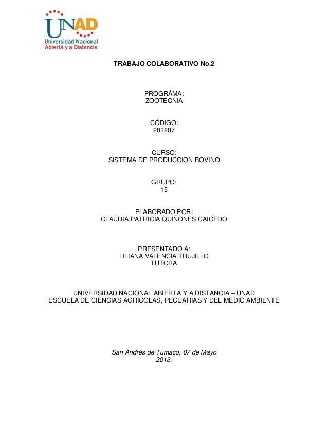 TRABAJO COLABORATIVO No.2PROGRÁMA:ZOOTECNIACÓDIGO:201207CURSO:SISTEMA DE PRODUCCION BOVINOGRUPO:15ELABORADO POR:CLAUDIA PA...