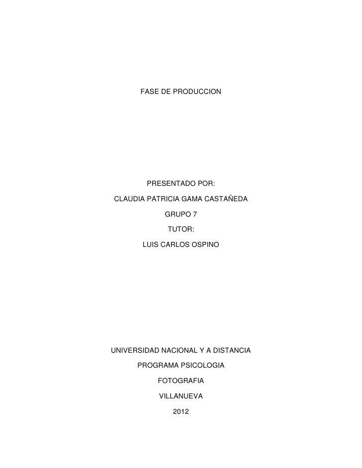 FASE DE PRODUCCION        PRESENTADO POR:CLAUDIA PATRICIA GAMA CASTAÑEDA             GRUPO 7             TUTOR:       LUIS...
