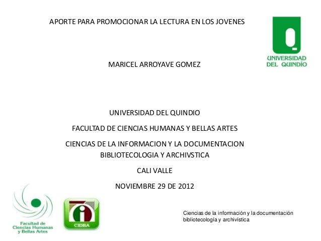 APORTE PARA PROMOCIONAR LA LECTURA EN LOS JOVENES              MARICEL ARROYAVE GOMEZ              UNIVERSIDAD DEL QUINDIO...