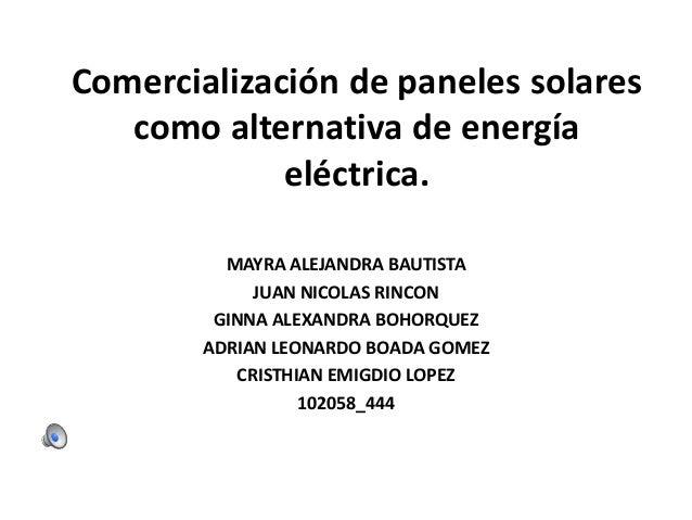 Comercialización de paneles solares como alternativa de energía eléctrica. MAYRA ALEJANDRA BAUTISTA JUAN NICOLAS RINCON GI...