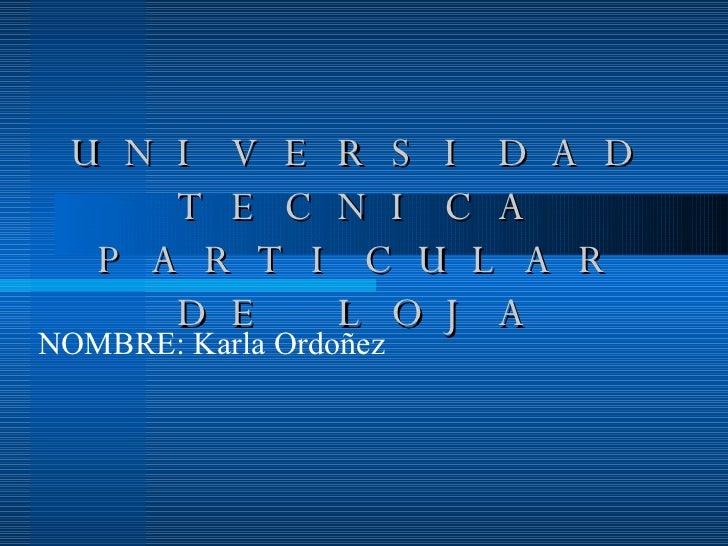 UNIVERSIDAD TECNICA PARTICULAR DE LOJA NOMBRE: Karla Ordoñez