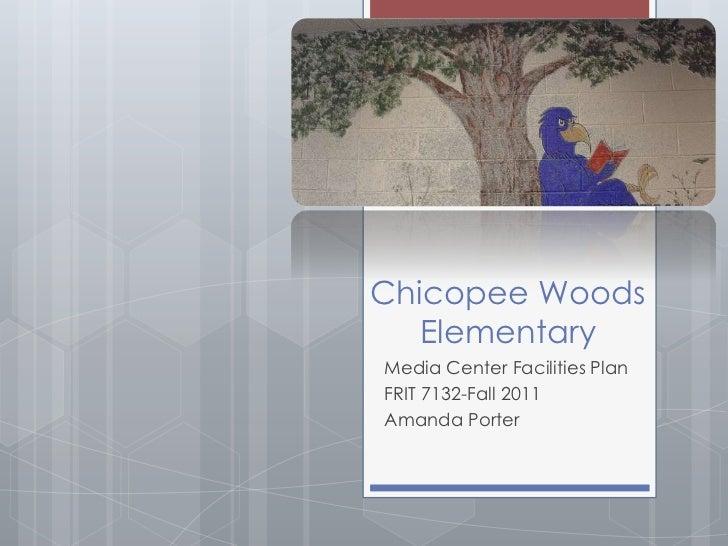 Chicopee Woods   ElementaryMedia Center Facilities PlanFRIT 7132-Fall 2011Amanda Porter
