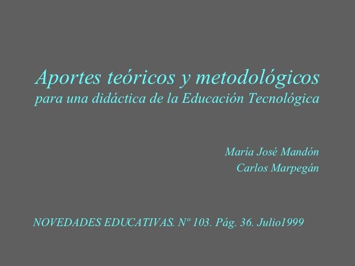 Aportes teóricos y metodológicos para una didáctica de la Educación Tecnológica María José Mandón Carlos Marpegán NOVEDADE...