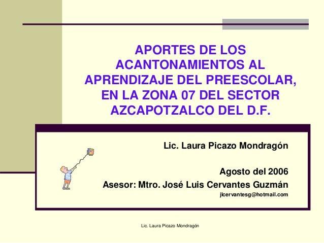 Lic. Laura Picazo Mondragón APORTES DE LOS ACANTONAMIENTOS AL APRENDIZAJE DEL PREESCOLAR, EN LA ZONA 07 DEL SECTOR AZCAPOT...