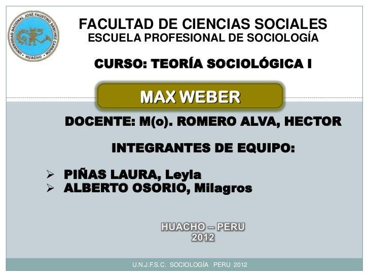 FACULTAD DE CIENCIAS SOCIALES     ESCUELA PROFESIONAL DE SOCIOLOGÍA      CURSO: TEORÍA SOCIOLÓGICA I             MAX WEBER...