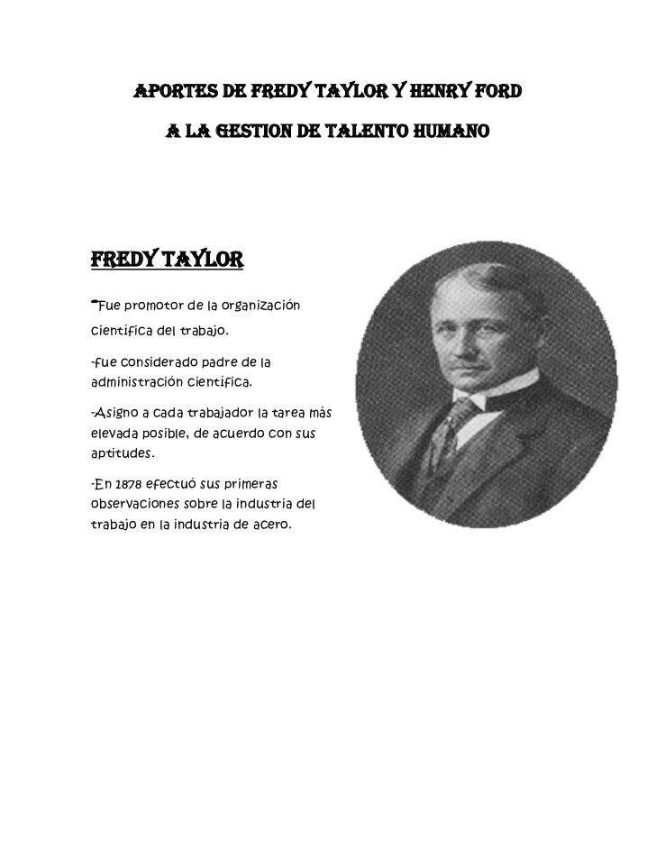 APORTES DE FREDY TAYLOR Y HENRY FORD             A LA GESTION DE TALENTO HUMANOFREDY TAYLOR-Fue promotor de la organizació...