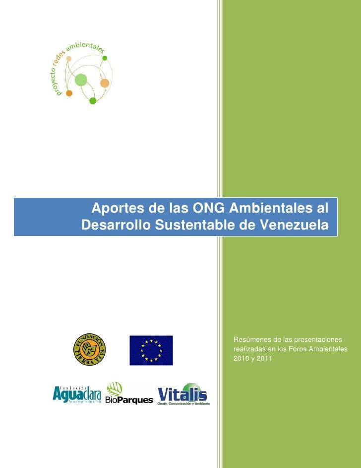 Aportes de las ONG Ambientales alDesarrollo Sustentable de Venezuela                     Resúmenes de las presentaciones  ...