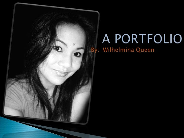 A PORTFOLIO<br />By:  Wilhelmina Queen<br />