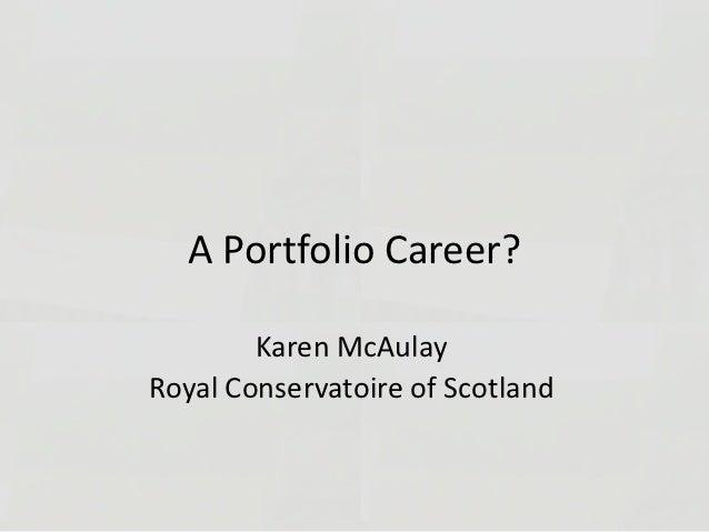 A Portfolio Career?        Karen McAulayRoyal Conservatoire of Scotland