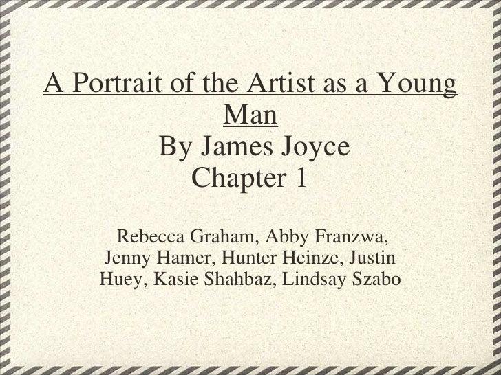 A Portrait of the Artist as a Young Man By James Joyce Chapter 1 <ul><li> Rebecca Graham, Abby Franzwa, Jenny Hamer, Hun...